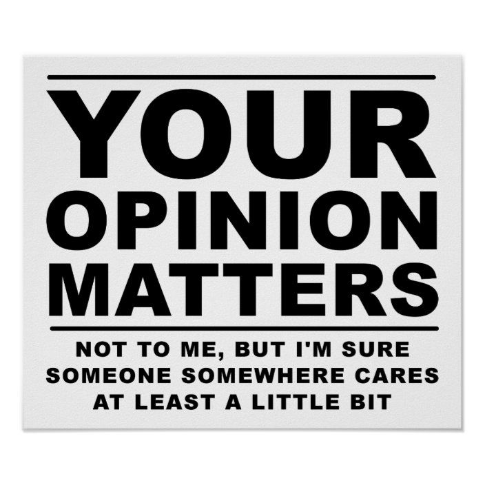 Your Opinion Doesn T Matter Funny Poster Zazzle Com Funny Posters Sarcasm Quotes Funny Quotes