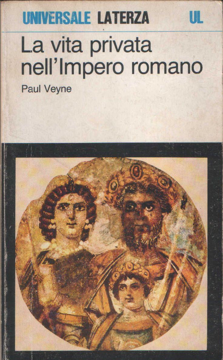 La vita privata nell'Impero romano - Paul Veyne - 7 recensioni su Anobii