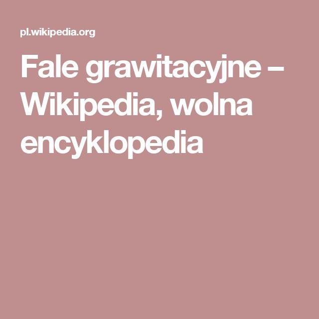 Fale grawitacyjne – Wikipedia, wolna encyklopedia