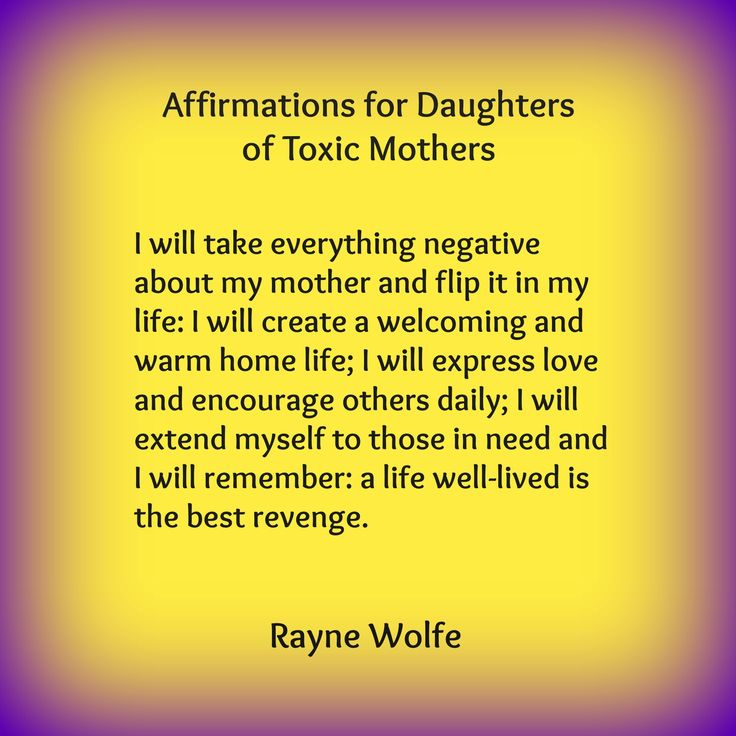 I will take everything negative about my mother and flip it in my life: I will create a welcoming and warm home life; I will express love and encourage others daily; I will extend myself to those in need and I will remember: a life well-lived is the best revenge.
