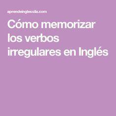 Cómo memorizar los verbos irregulares en Inglés
