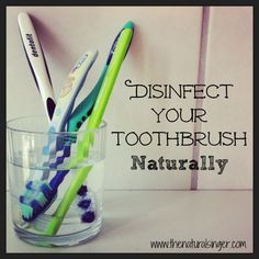 Disinfect Your Toothbrush Naturally! No harmful chemicals and minimal wear on the brush. Easy and simple!