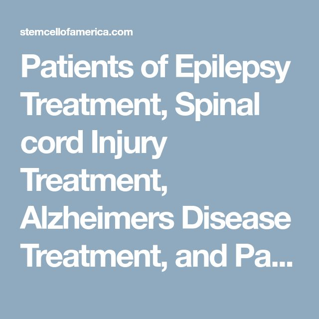 Patients of Epilepsy Treatment, Spinal cord Injury Treatment, Alzheimers Disease Treatment, and Parkinson's Disease Treatment | Stem Cell Of America | Stem Cell Of America