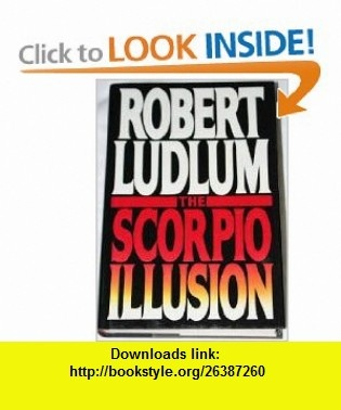 The Scorpio Illusion (9780553094411) Robert Ludlum , ISBN-10: 0553094416  , ISBN-13: 978-0553094411 ,  , tutorials , pdf , ebook , torrent , downloads , rapidshare , filesonic , hotfile , megaupload , fileserve