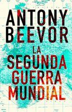 Conoce los mejores libros de historia de la Segunda Guerra Mundial: La Segunda Guerra Mundial, por Antony Beevor
