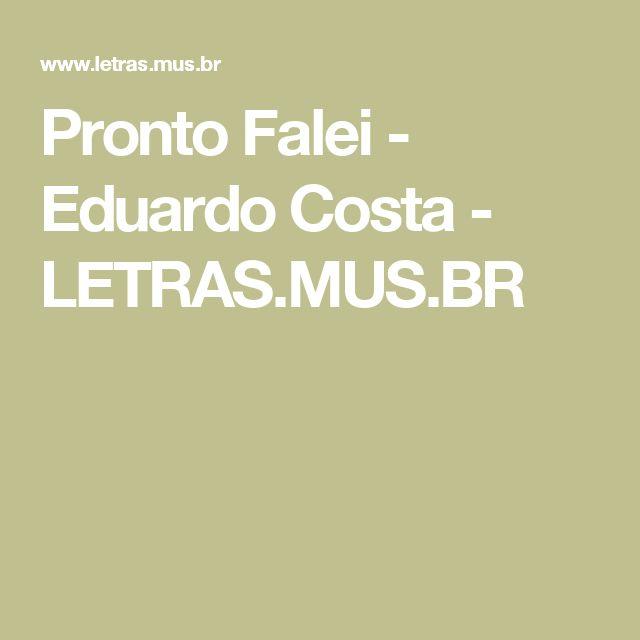 Pronto Falei - Eduardo Costa - LETRAS.MUS.BR