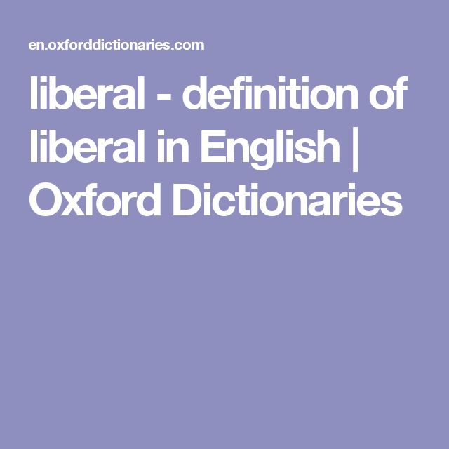 liberal - definition of liberal in English | Oxford Dictionaries