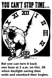 "Strong man in sandals and with shaggy hair, facing away from audience/artist, grabbing a hand of a clock bigger than he is and attempting to force it backwards. The clock uses Roman numerals and the man is dressed in stripped-down Roman gladiator style. The text says ""You can't stop time... But you can turn it back one hour at 2 a.m. on Oct. 28 when daylight-saving time ends and standard time begins."""