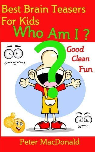 Best Brain teasers for Kids - Who Am I?: Good Clean Fun (... https://www.amazon.com/dp/1514801973/ref=cm_sw_r_pi_dp_x_7WYhybFN1YM03