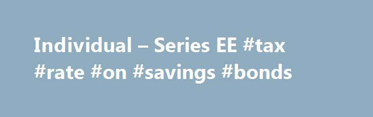 Individual – Series EE #tax #rate #on #savings #bonds http://west-virginia.remmont.com/individual-series-ee-tax-rate-on-savings-bonds/  # RESEARCH CENTER Series EE/E Savings Bonds Tax Considerations You give up ownership of the bond and the bond is reissued You owe tax on the interest the bond earned until it was reissued You are the new owner of a bond that was reissued You owe tax on the interest the bond earns after it was reissued but when or after you redeem the bond, the 1099-INT (see…