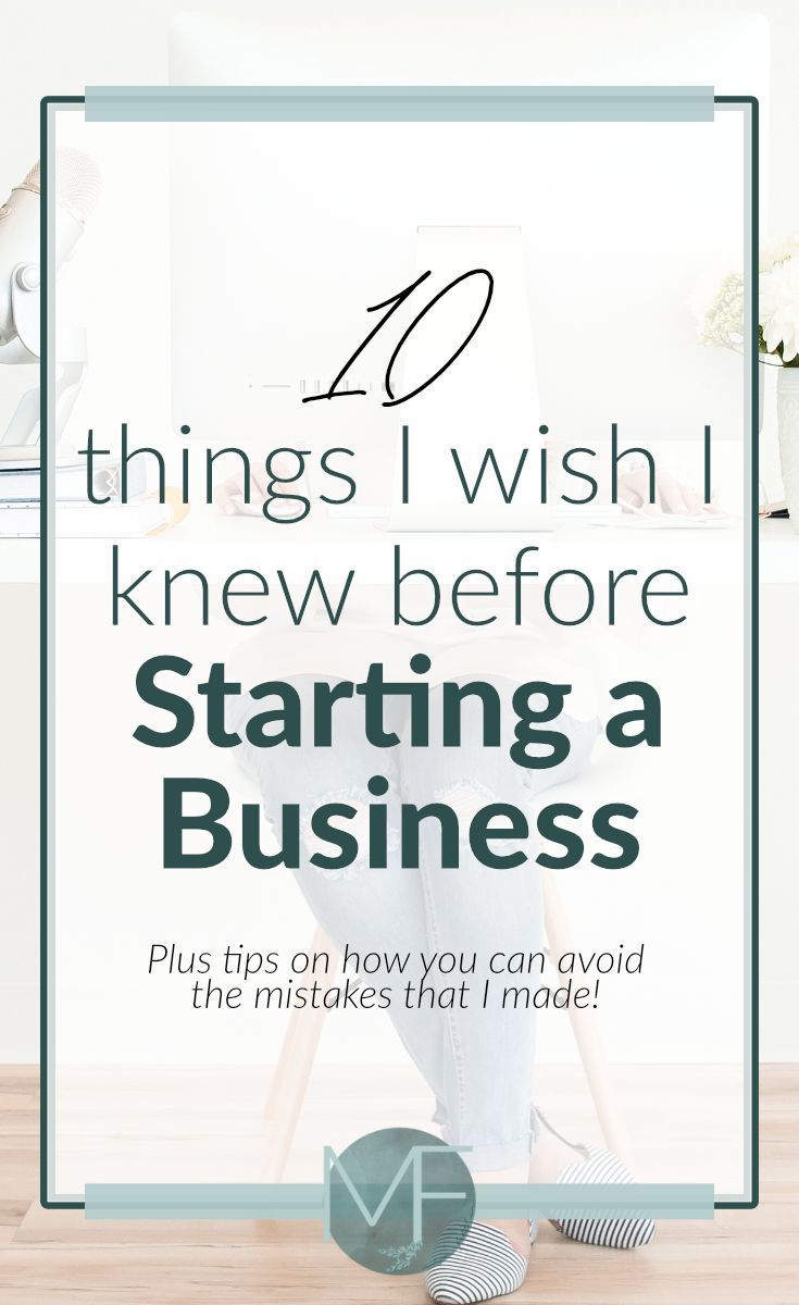 10 Things I Wish I Knew Before Starting A Business Starting A