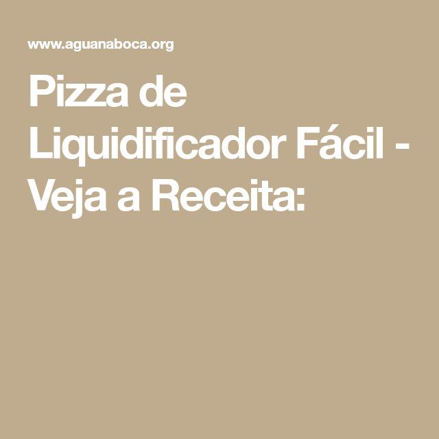 Pizza de Liquidificador Fácil - Veja a Receita: