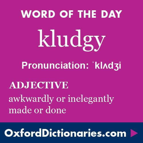 kludgy (adjective): Awkwardly or inelegantly made or done. Word of the Day for 19 March 2016. #WOTD #WordoftheDay #kludgy