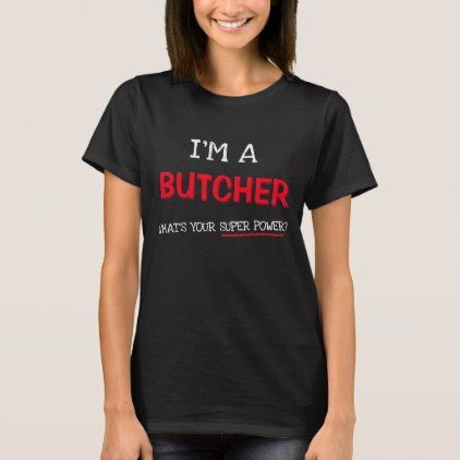 I'm a butcher what's your super power? T-Shirt - cyo customize create your own #personalize diy