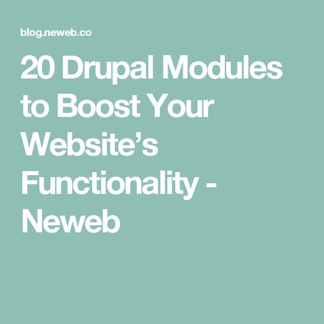 20 Drupal Modules to Boost Your Website's Functionality - Neweb