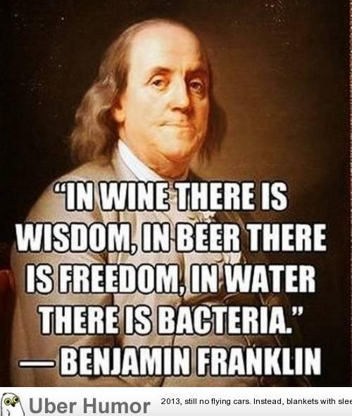 Ben Franklin Beer Quote: I Love The Whole World