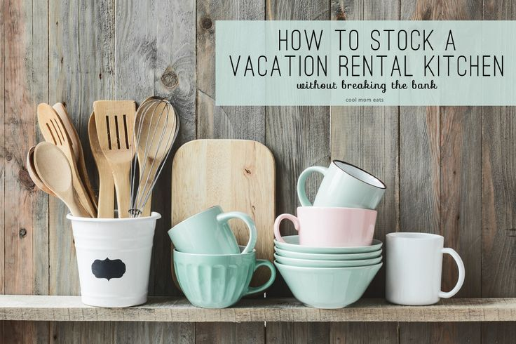 How to stock a vacation rental kitchen without breaking the bank   Cool Mom Eats
