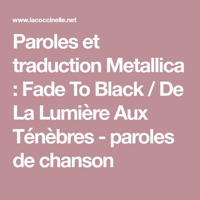 Paroles et traduction Metallica : Fade To Black / De La Lumière Aux Ténèbres - paroles de chanson
