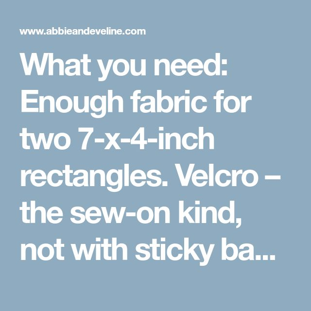 What you need: Enough fabric for two 7-x-4-inch rectangles. Velcro – the sew-on kind, not with sticky backing. I used 5/8-inch width. Fiber fill stuffing thread