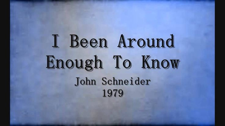 I Been Around Enough To Know - John Schneider - 1984