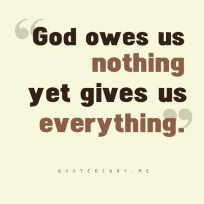 Truth!: Thoughts, God Owe, Christian, Inspiration, Amenities, Quote, Awesome God, Truths, Living
