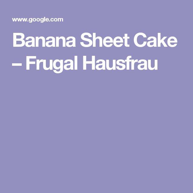 Banana Sheet Cake – Frugal Hausfrau
