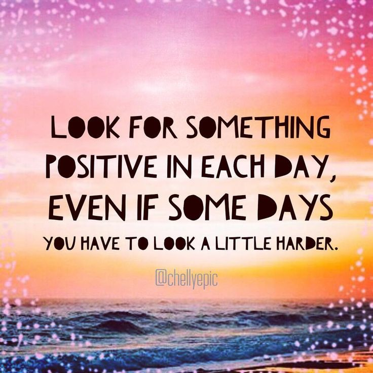 Look for something positive in each day. @chellyepic