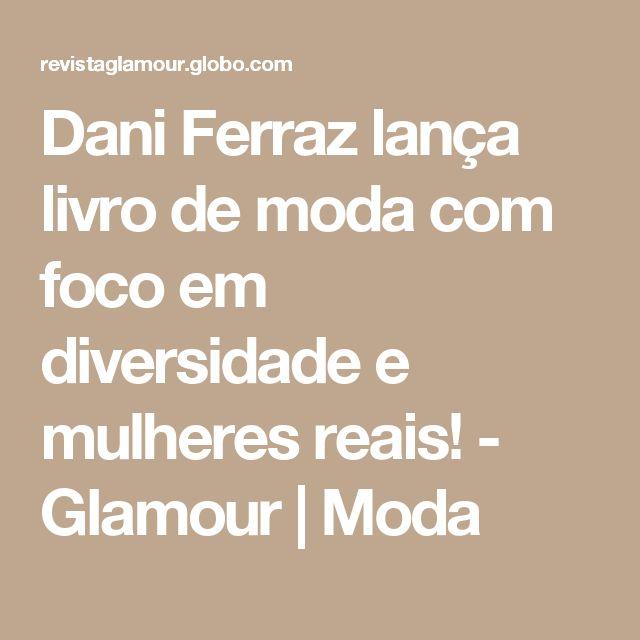 Dani Ferraz lança livro de moda com foco em diversidade e mulheres reais! - Glamour | Moda