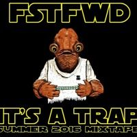 It's A Trap (Summer 2016 Mixtape) by FstFwd on SoundCloud