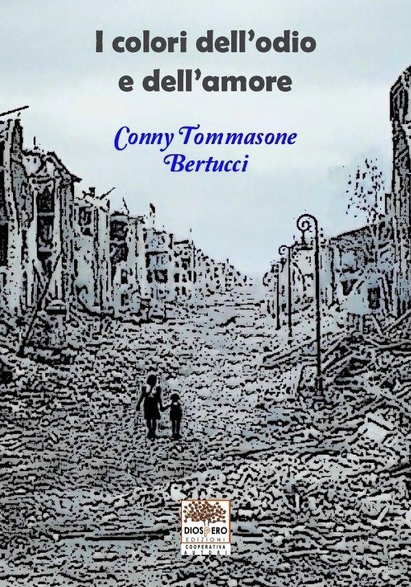 """""""I colori dell'odio e dell'amore"""" di Conny Tommasone Bertucci - Publisher: Cooperativa Autori Diòspero Edizioni"""