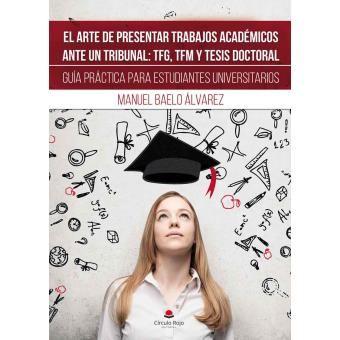 El arte de presentar trabajos académicos ante un tribunal : TFG, TFM y tesis doctoral : guía práctica para estudiantes universitarios / Manuel Baelo Álvarez https://cataleg.ub.edu/record=b2225966~S1*cat