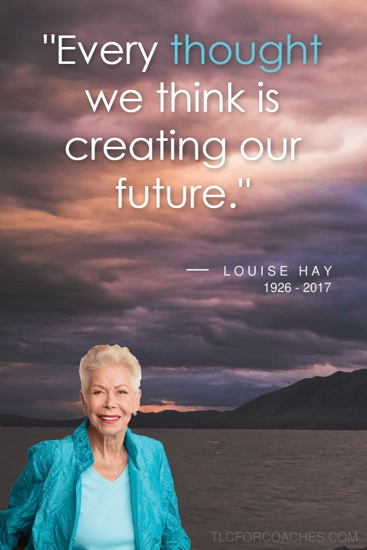 Every thought we think is creating our future. - #LouiseHay