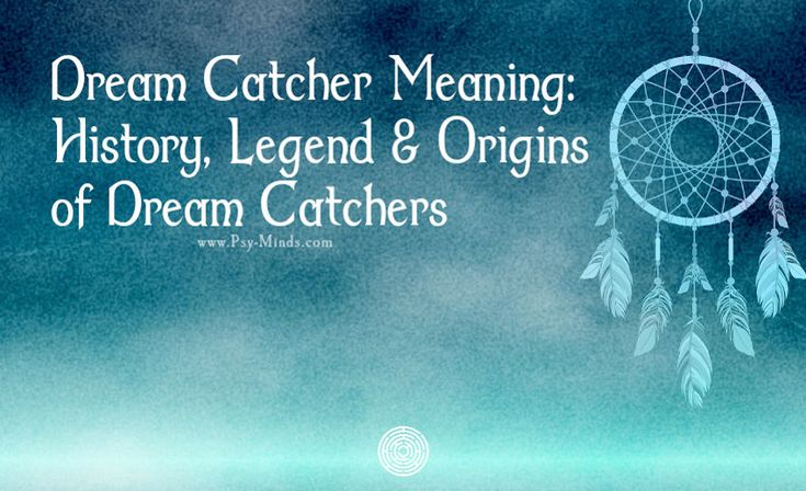 Dream Catcher Meaning: History Legend & Origins of Dream Catchers - @psyminds17