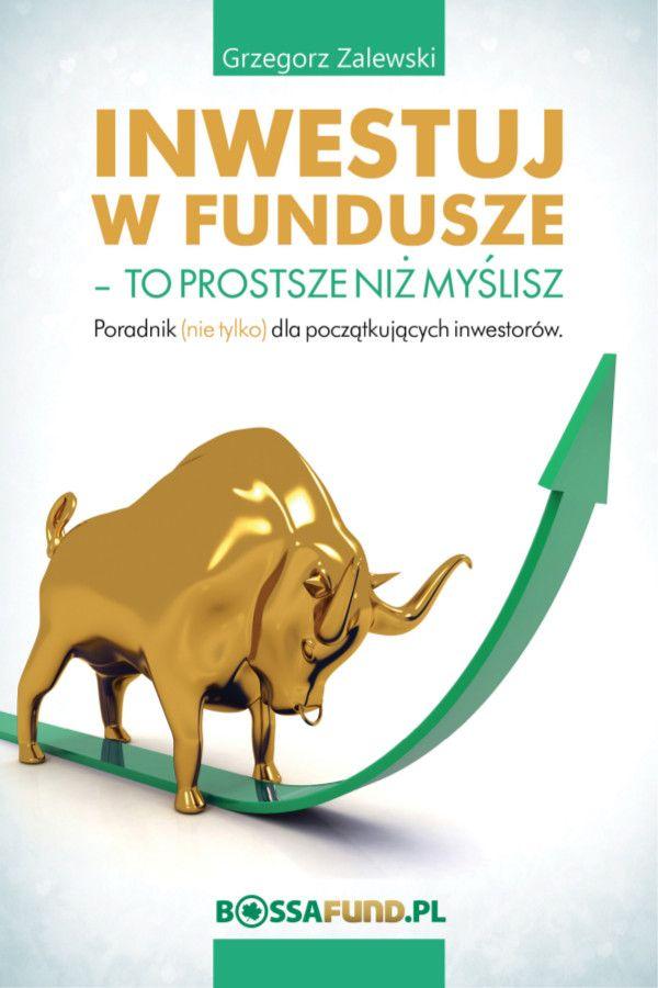 """Inwestuj w fundusze – to prostsze niż myślisz / Grzegorz Zalewski   Darmowy ebook """"Inwestuj w fundusze – to prostsze niż myślisz"""" został wydany przez Dom Maklerski Banku Ochrony Środowiska. Ma on na celu promowanie platformy funduszy inwestycyjnych Bossafund."""