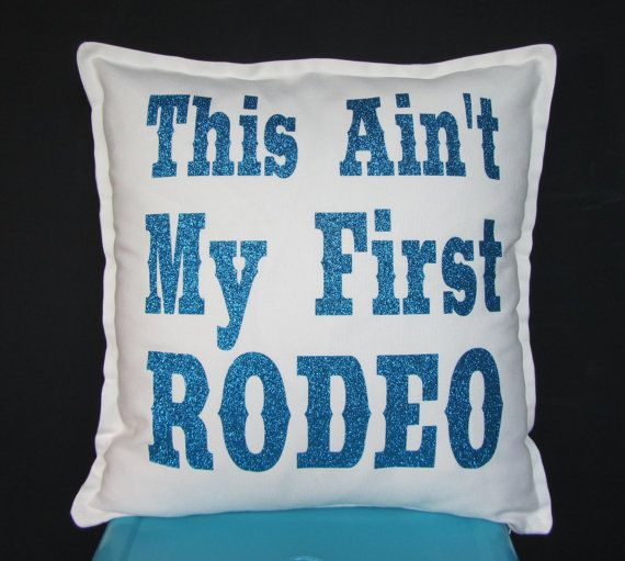 This Ain't My First Rodeo  Decorative Pillow Cover  by Cottage31