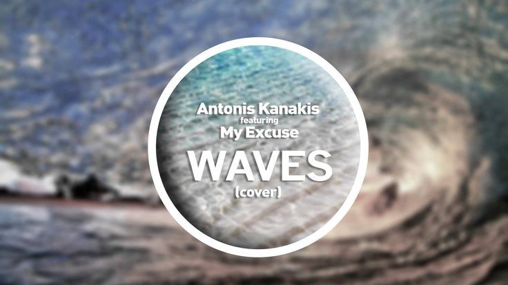 Antonis Kanakis Feat. My Excuse-Waves (Cover)
