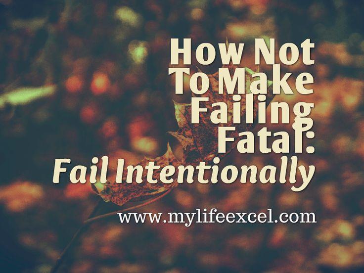 How Not To Make Failing Fatal - Fail Intentionally http://www.mylifeexcel.com/failing-fatal-fail-intentionally/ via @jabulaniapeh