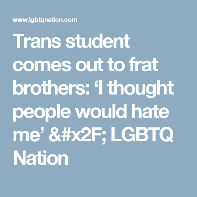 Trans student comes out to frat brothers: 'I thought people would hate me' / LGBTQ Nation