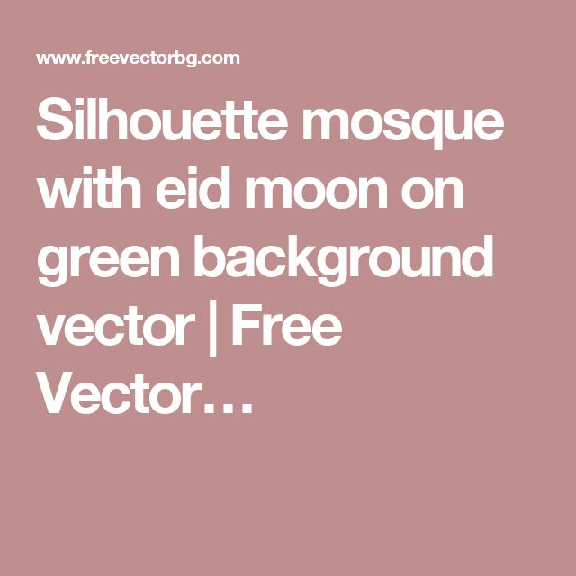Silhouette mosque with eid moon on green background vector | Free Vector…