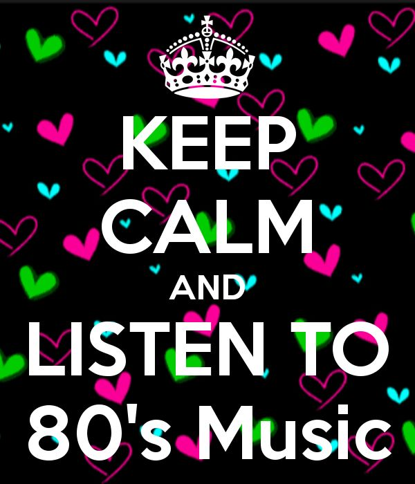 KEEP CALM AND LISTEN TO 80's Music