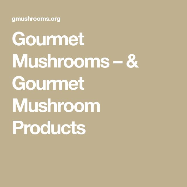 Gourmet Mushrooms – & Gourmet Mushroom Products