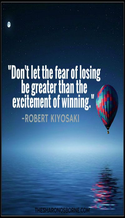 "QUOTE - ""Don't let the fear of losing be greater than the excitement of winning."" — ROBERT KIYOSAKI / #TheSharonOsborne"