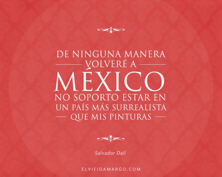 frases-salvador-dali-volvere-a-mexico hmmm wonder what this means