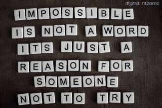 impossible-for great motivation, health and fitness tips, check us out at: www.betterbodyfitnessbootcamps.com