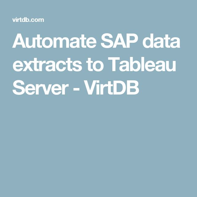 Automate SAP data extracts to Tableau Server - VirtDB
