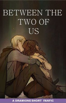 Between The Two of Us - A DRAMIONE FANFIC (short) #wattpad #fanfiction