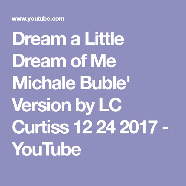 Dream a Little Dream of Me   Michale Buble' Version by LC Curtiss 12 24 2017 - YouTube