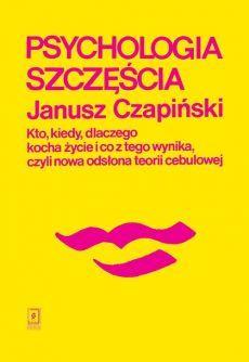 Psychologia szczęścia - Janusz Czapiński