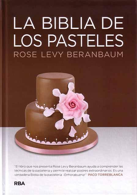La biblia de los pasteles - Libros de cocina - Recetarios y productos - Postres y dulces - Pastelería y repostería