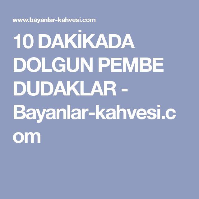 10 DAKİKADA DOLGUN PEMBE DUDAKLAR - Bayanlar-kahvesi.com